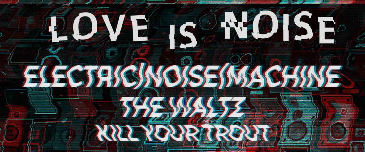 LoveIsNoise-TTNWebsite-Event